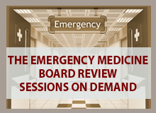 The Emergency Medicine Board Review Sessions On Demand